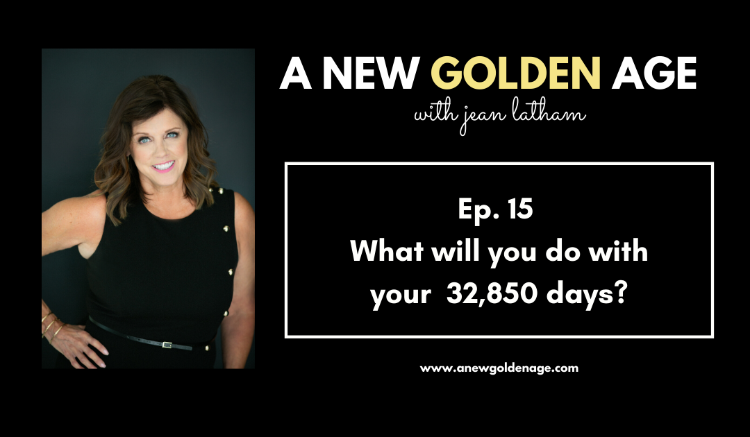 What will you do with your 32,850 days? : With Jean Latham